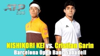 錦織圭vsクリスチャン・ガリン バルセロナオープン2021の2回戦