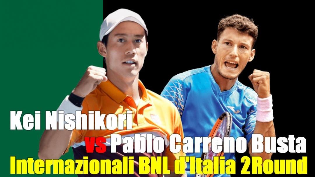 BNLイタリア国際(ローマ大会)2回戦・錦織圭VSパブロ・カレーニョ・ブスタ