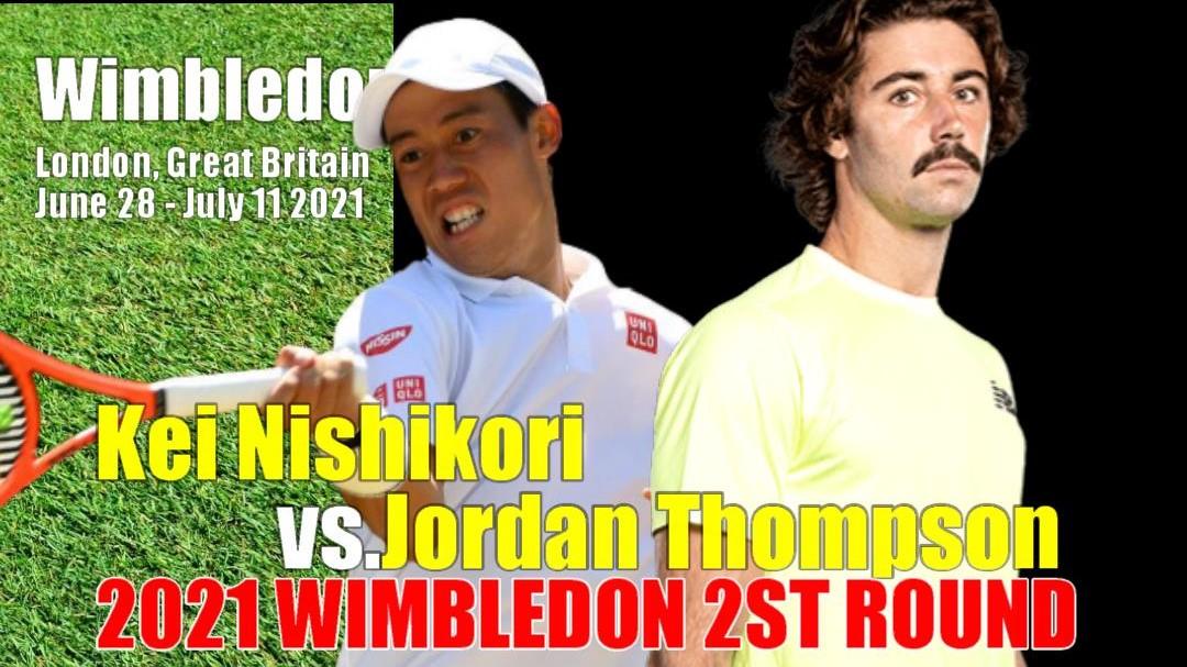 ウィンブルドン選手権(全英オープンテニス)男子シングルス2回戦 錦織圭vs ジョーダン・トンプソン