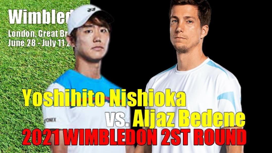 ウィンブルドン選手権(全英オープンテニス)2回戦 西岡良仁vs アルヤズ・ベデネ