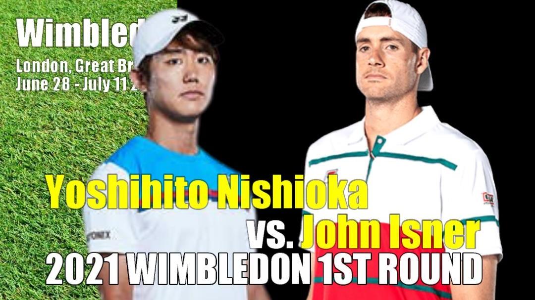 ウィンブルドン選手権(全英オープンテニス)1回戦 西岡良仁vs ジョン・イスナー