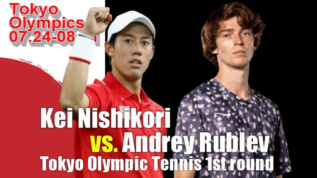 東京オリンピック(東京五輪)男子シングルス1回戦 錦織圭vs アンドレイ・ルブレフ