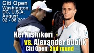 【錦織圭 vs アレクサンダー・ブブリク】2021シティ・オープン2回戦