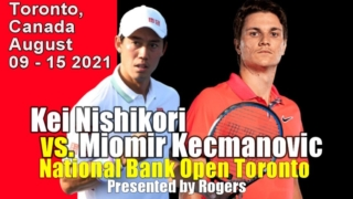 【錦織圭 vs M.キツマノビッチ】2021ナショナル・バンク・オープン・トロント大会・男子シングルス1回戦